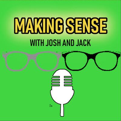 Making Sense with Josh & Jack