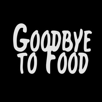 Goodbye to Food
