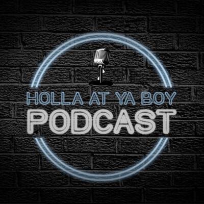 Holla At Ya Boy!!!!Podcast