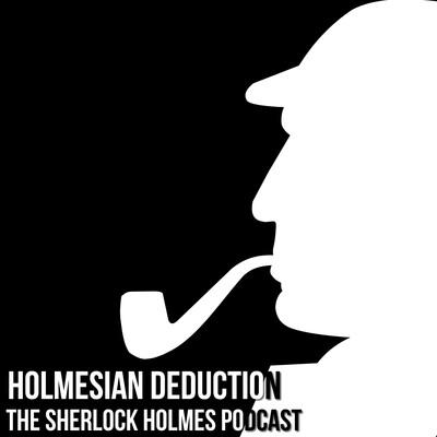 Holmesian Deduction - The Sherlock Holmes Reader Podcast