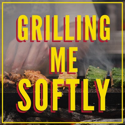 Grilling Me Softly