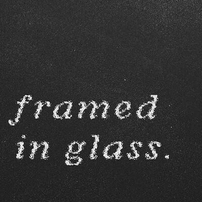 Framed In Glass