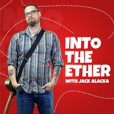 Into The Ether with Jack Alacka