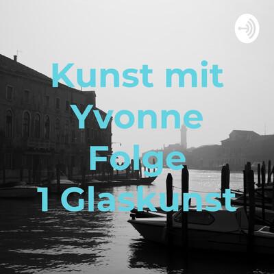 Kunst mit Yvonne Folge 1 Glaskunst