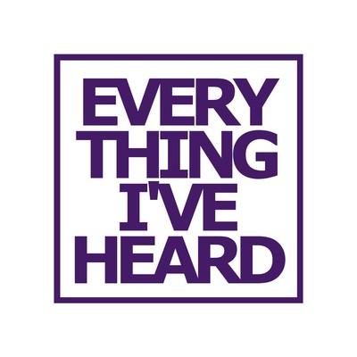 Everything I'Ve Heard