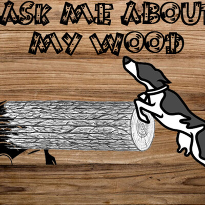Ask Me About My Wood