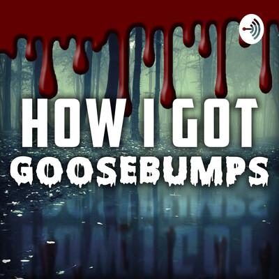 How I Got Goosebumps