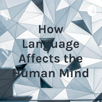 How Language Affects the Human Mind