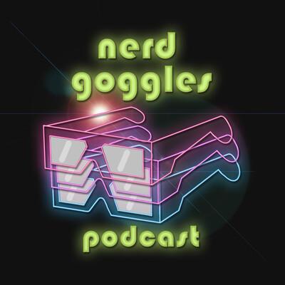 Nerd Goggles Podcast