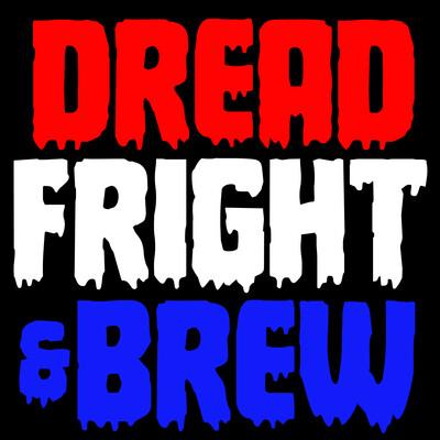 Dread, Fright & Brew Podcast