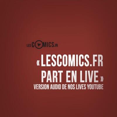 LesComics.fr part en live