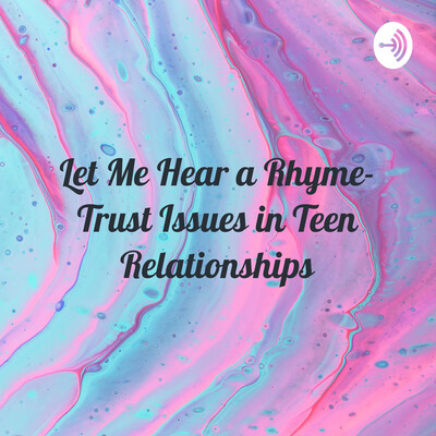 Let Me Hear a Rhyme- Trust Issues in Teen Relationships