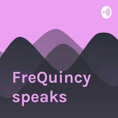 FreQuincy speaks