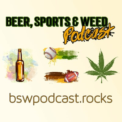 Beer, Sports & Weed Podcast