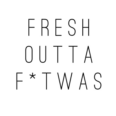 Fresh Outta F*twas