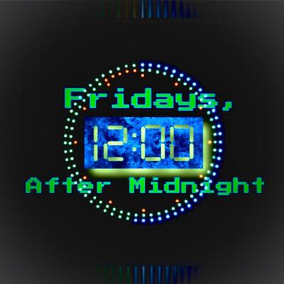 Fridays, After Midnight