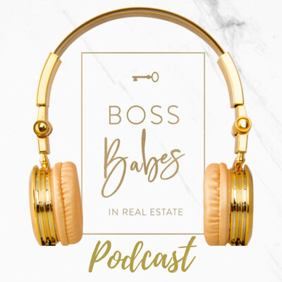 Boss Babes in Real Estate's Podcast