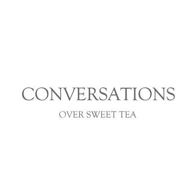 Conversations Over Sweet Tea