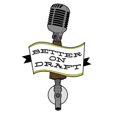 Better on Draft | A Craft Beer Podcast