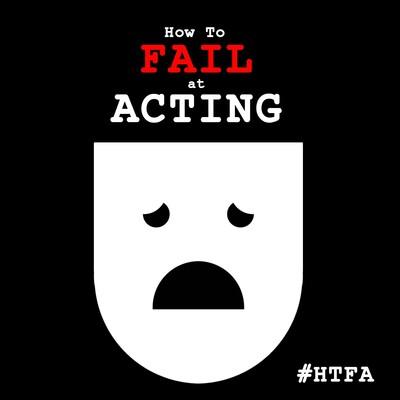 How to Fail at Acting