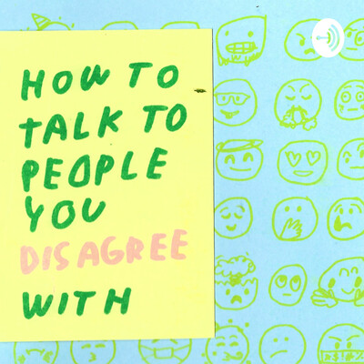How to talk to people you disagree with
