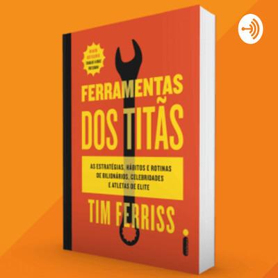 Audio Book Ferramentas dos Titãs de Tim Ferriss, Livro Completo