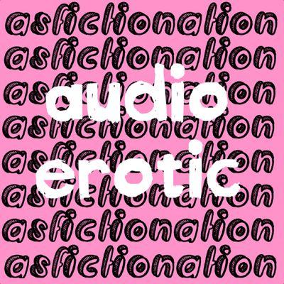 Audio Erotic Asfictionation