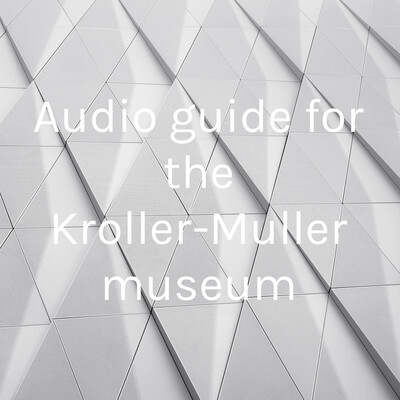 Audio guide for the Kroller-Muller museum