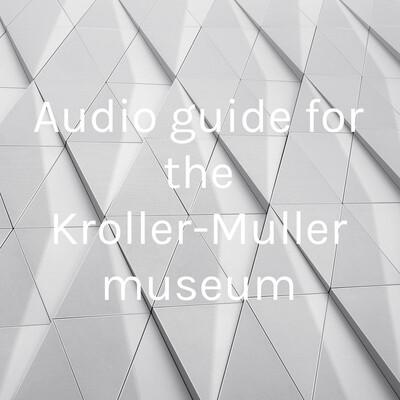Audio guide for the Kroller-Muller museum