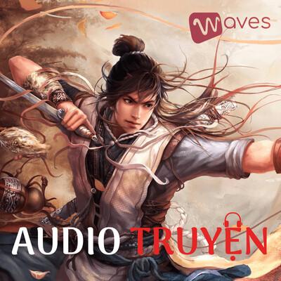 Audio Truyện - Những câu chuyện kiếm hiệp hay và hấp dẫn nhất - WAVES