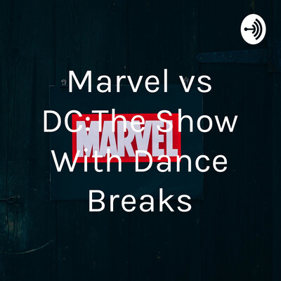 Marvel vs DC:The Show With Dance Breaks