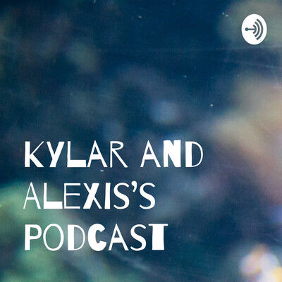 Kylar and Alexis's Podcast