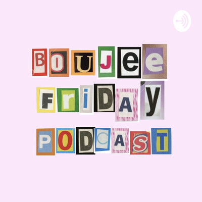 Boujee Friday Podcast