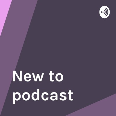 New to podcast