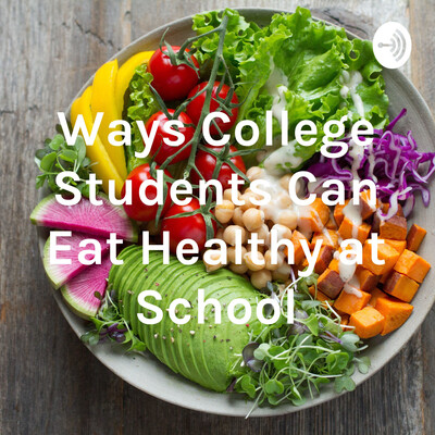 Ways College Students Can Eat Healthy at School