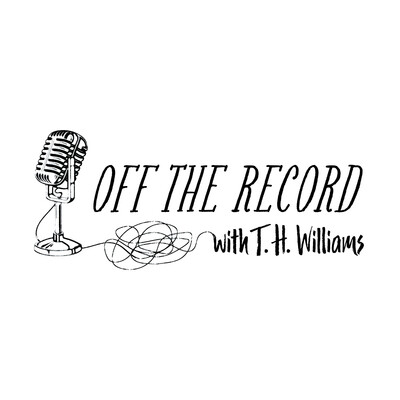 Off The Record with T.H. Williams
