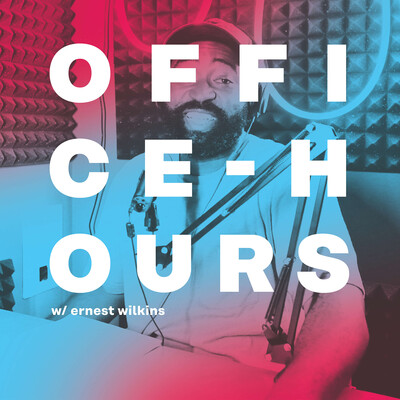 Office Hours w/ Ernest Wilkins