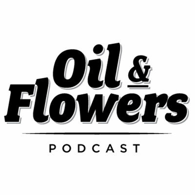 Oil and Flowers Podcast