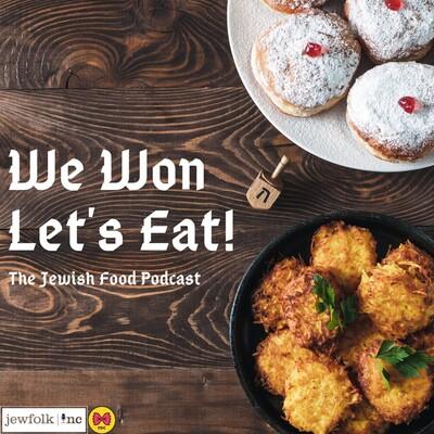 We Won. Let's Eat! The Jewish Food Pod