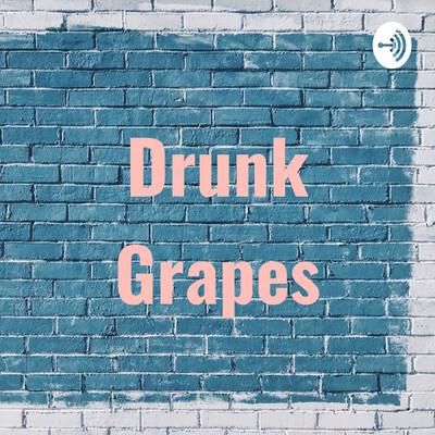Drunk Grapes