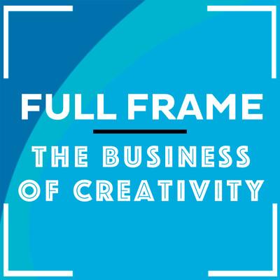 Full Frame: The Business of Creativity