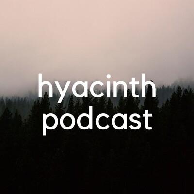 Hyacinth Podcast