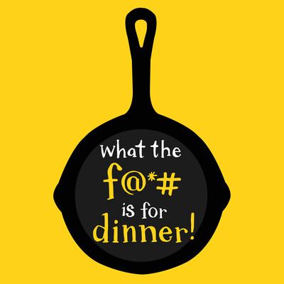What the F is for Dinner? Podcast