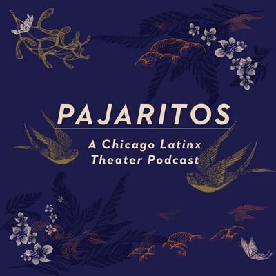 Pajaritos: A Chicago Latinx Theater Podcast