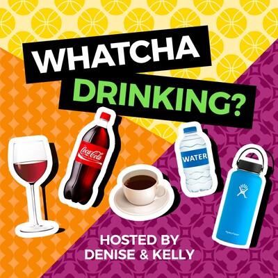 Whatcha Drinking?