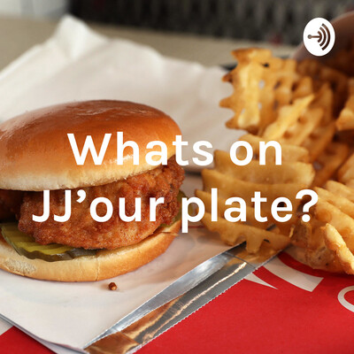 Whats on JJ'our plate?