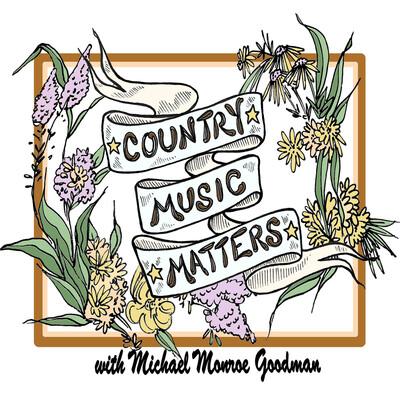Country Music Matters w/Michael Monroe Goodman