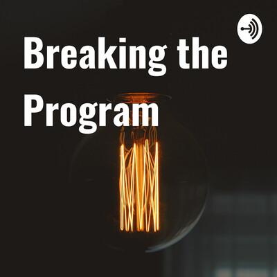Breaking the Program
