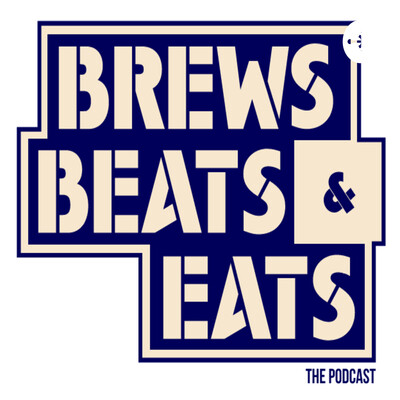 BrewsBeats&Eats The Podcast