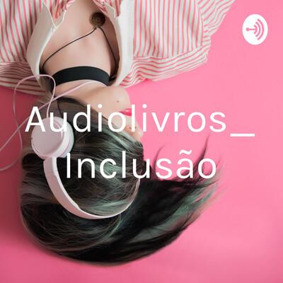 Audiolivros_Inclusão